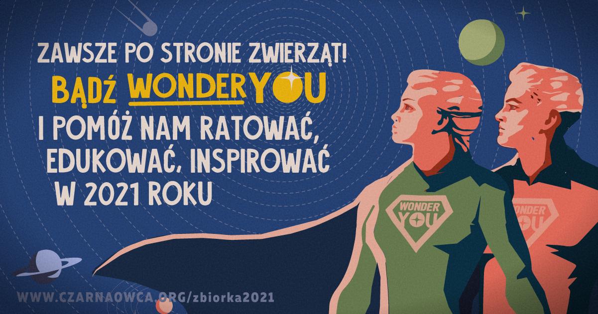 Na ilustracji widoczne dwie osoby, mężczyzna i kobieta w strojach superbohaterów. W tle kosmos. Widoczny tekst: Zawsze po stronie zwierząt! Bądź WonderYou i pomóż nam ratować, edukować i inspirować w 2021 roku.
